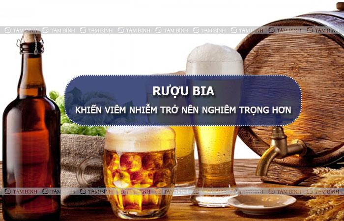 Rượu bia là chất xúc tác khiến quá trình viêm nhiễm diễn ra nhanh chóng hơn
