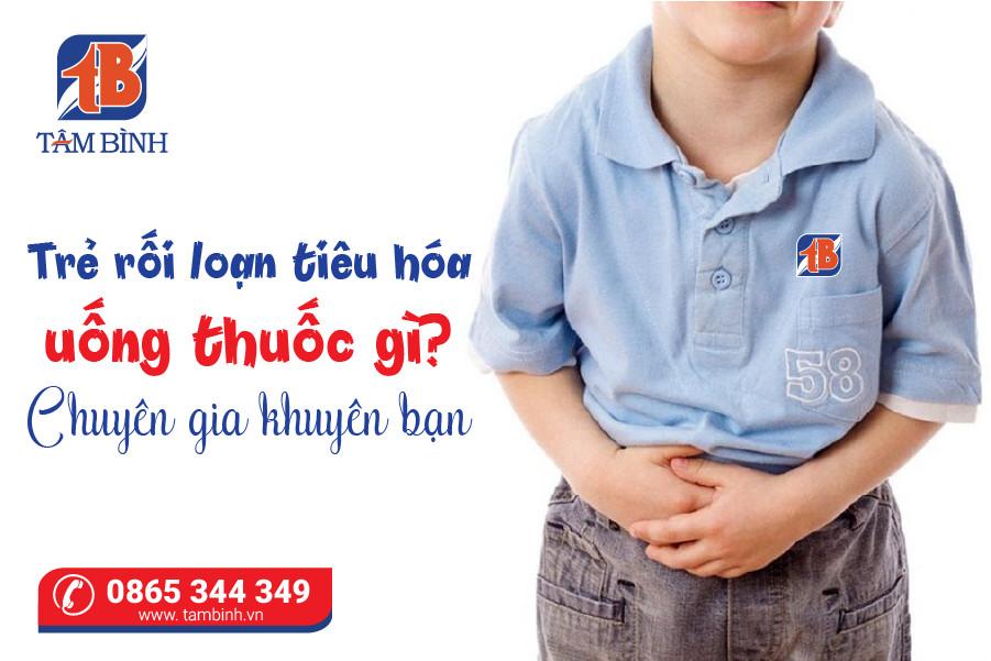 Trẻ rối loạn tiêu hóa uống thuốc gì